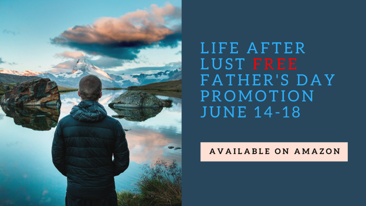 life after lust free father's day promotionJune 14-18