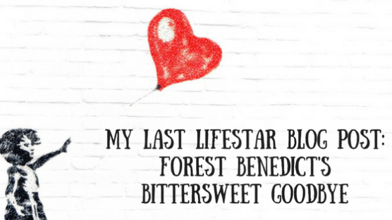 My Last LifeSTAR Blog Post_ Forest Benedict's Bittersweet Goodbye