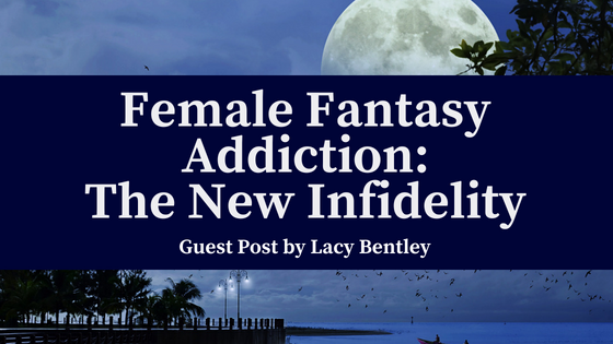 Female Fantasy Addiction_ The New Infidelity