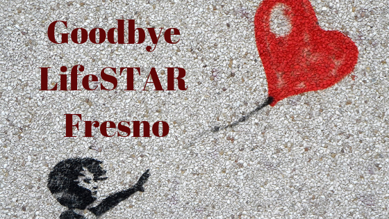 Goodbye LifeSTAR Fresno